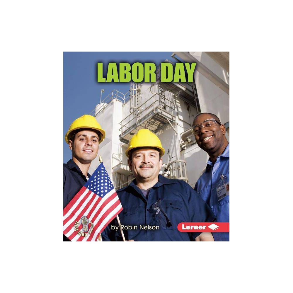 Labor Day First Step Nonfiction By Robin Nelson Paperback