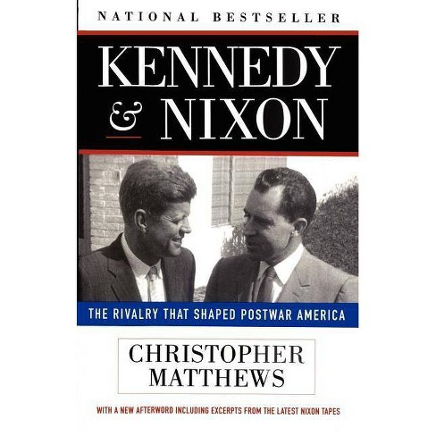 Kennedy Nixon - (Rivalry That Shaped Postwar America) by  Christopher Matthews (Paperback) - image 1 of 1