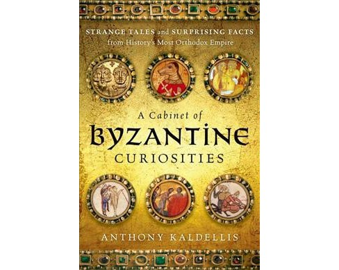 Cabinet of Byzantine Curiosities : Strange Tales and Surprising Facts from History's Most Orthodox - image 1 of 1