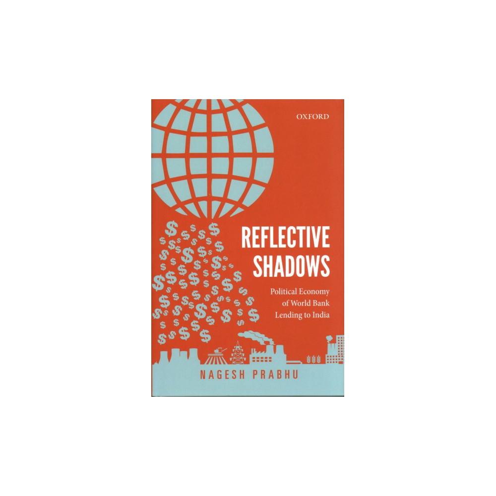 Reflective Shadows : Political Economy of the World Bank Lending to India (Hardcover) (Nagesh Prabhu)