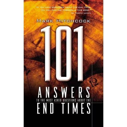 101 Answers to the Most Asked Questions about the End Times - (End Times Answers) by  Mark Hitchcock - image 1 of 1