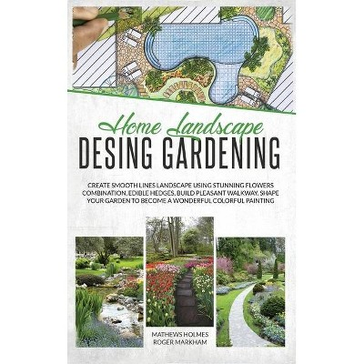 Home Landscape Design Gardening - (The Complete Gardener Guide) by  Mathews Smith & Edward Wylie (Hardcover)