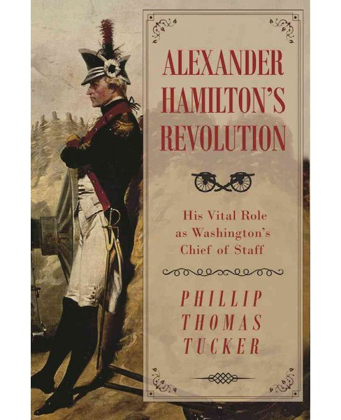 Alexander Hamilton's Revolution : His Vital Role As Washington's Chief of Staff -  (Hardcover) - image 1 of 1