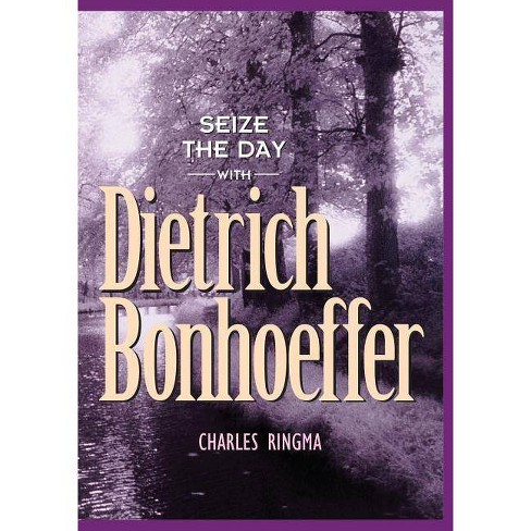 Seize the Day with Dietrich Bonhoeffer - (Designed for Influence) by  Charles Ringma (Paperback) - image 1 of 1