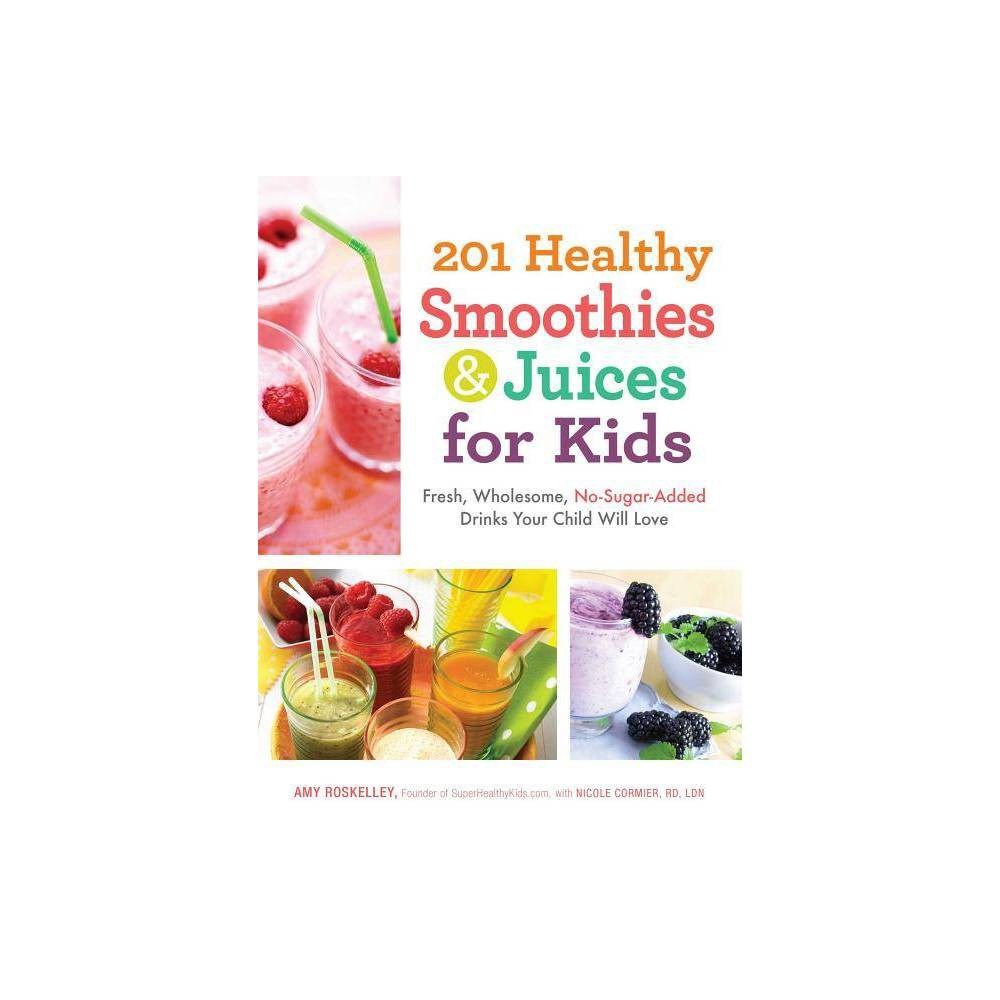 201 Healthy Smoothies Juices For Kids By Amy Roskelley Paperback