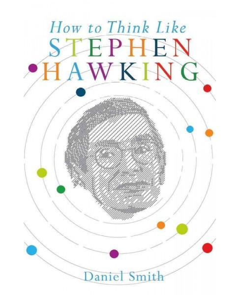 How to Think Like Stephen Hawking (Hardcover) (Daniel Smith) - image 1 of 1