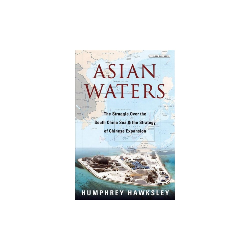Asian Waters : The Struggle over the South China Sea and the Strategy of Chinese Expansion - (Hardcover)