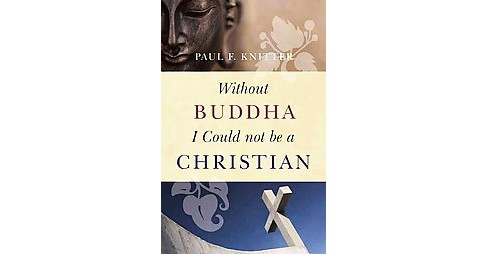 Without Buddha I Could Not Be a Christian (Reprint) (Paperback) (Paul F. Knitter) - image 1 of 1