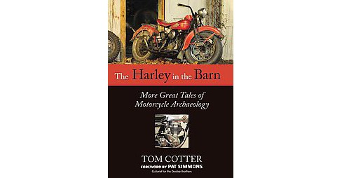 Harley in the Barn : More Great Tales of Motorcycle Archaeology -  Reprint by Tom Cotter (Paperback) - image 1 of 1