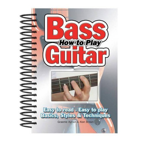 How to Play Bass Guitar - (Easy-To-Use) by  Graeme Aymer (Spiral_bound) - image 1 of 1