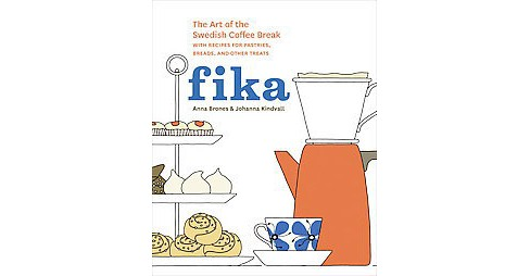 Fika : The Art of the Swedish Coffee Break, With Recipes for Pastries, Breads, and Other Treats - image 1 of 1