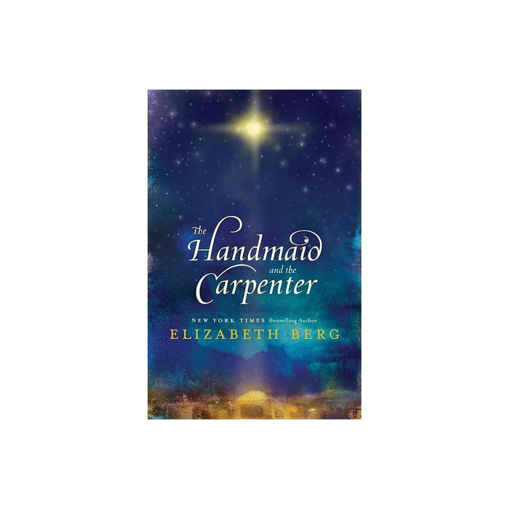 The Handmaid and the Carpenter - by Elizabeth Berg (Paperback) was $15.99 now $9.99 (38.0% off)
