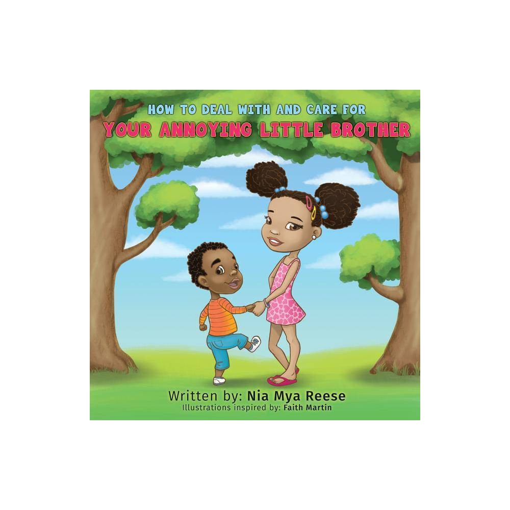 How To Deal With And Care For Your Annoying Little Brother By Nia Mya Reese Paperback