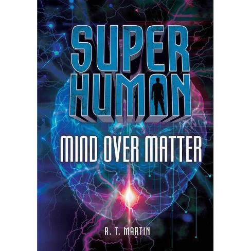 Mind Over Matter - (Superhuman) by  R T Martin (Hardcover) - image 1 of 1