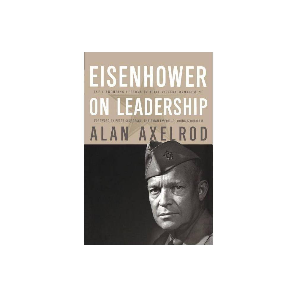 Eisenhower On Leadership J B Us Non Franchise Leadership By Alan Axelrod Peter Georgescu Paperback