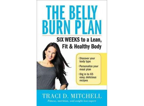Belly Burn Plan : 6 Weeks to a Lean, Fit and Healthy Body (Reprint) (Paperback) (Traci D. Mitchell) - image 1 of 1