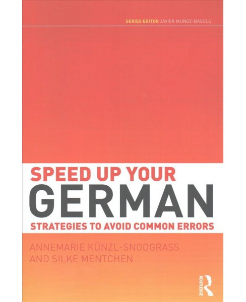 Speed Up Your German : Strategies to Avoid Common Errors (Paperback) (Annemarie Ku00fcnzl-snodgrass) - image 1 of 1