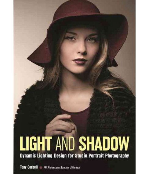 Light and Shadow : Dynamic Lighting Design for Studio Portrait Photography (Paperback) (Tony Corbell) - image 1 of 1