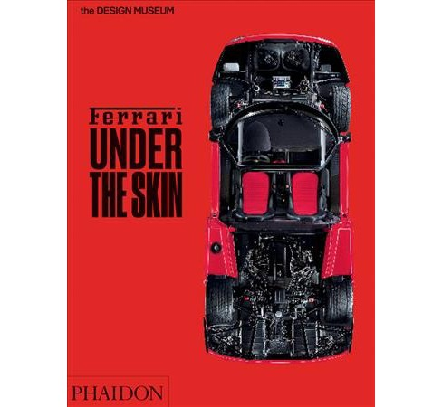 Ferrari : Under the Skin -  by Andrew Nahum & Martin Derrick (Hardcover) - image 1 of 1