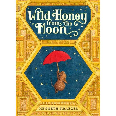 Wild Honey from the Moon - by  Kenneth Kraegel (Hardcover) - image 1 of 1