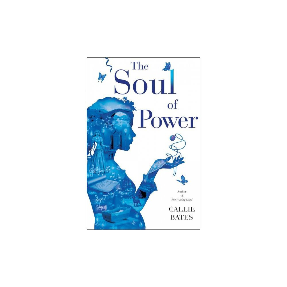 Soul of Power - (Waking Land) by Callie Bates (Hardcover)