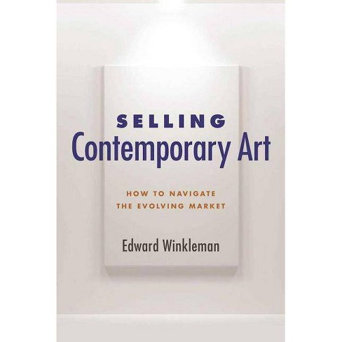 Selling Contemporary Art - by  Edward Winkleman (Paperback) - image 1 of 1