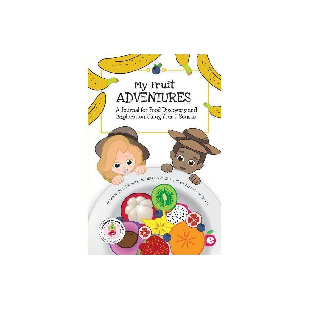 My Fruit Adventures Growing Adventurous Eaters By Arielle Dani Lebovitz Paperback