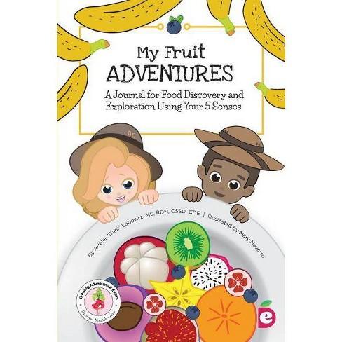 My Fruit Adventures - (Growing Adventurous Eaters) by  Arielle Dani Lebovitz (Paperback) - image 1 of 1