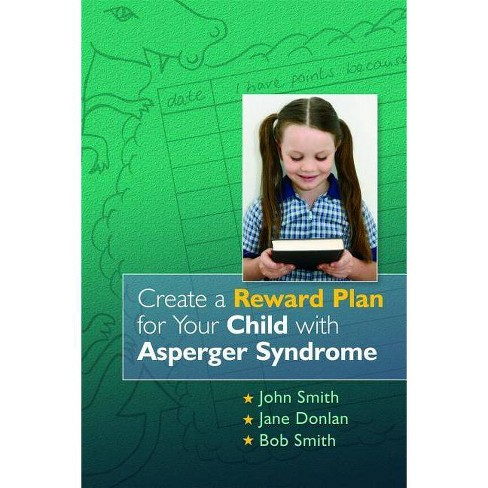 Create a Reward Plan for Your Child with Asperger Syndrome - by  John Smith & Jane Donlan & Bob Smith - image 1 of 1