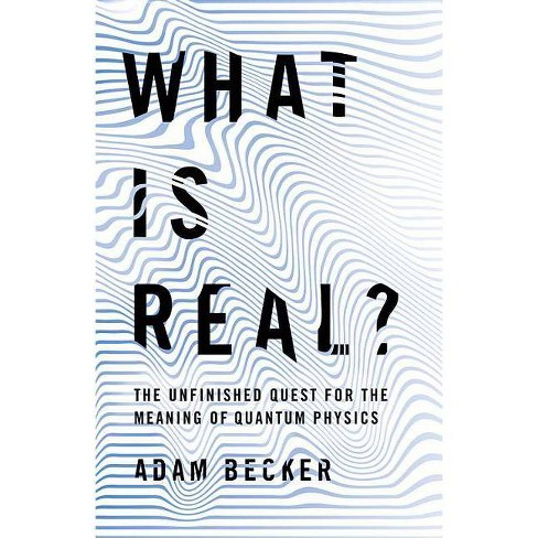 What Is Real? - by  Adam Becker (Hardcover) - image 1 of 1
