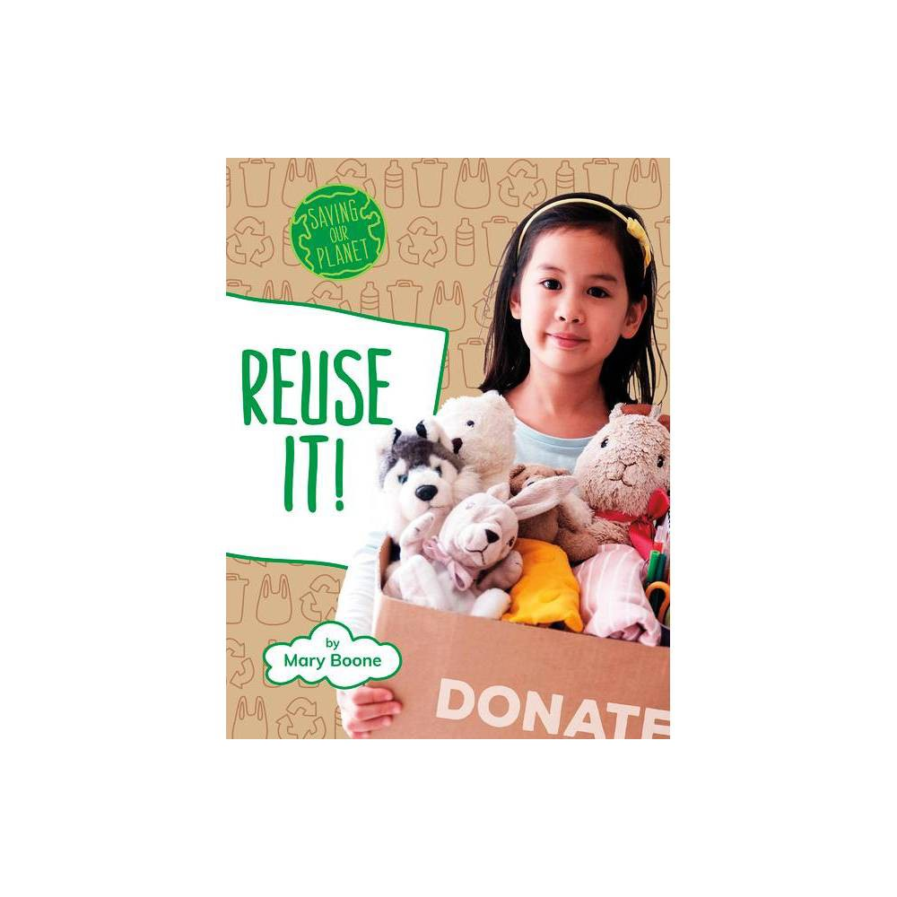 Reuse It Saving Our Planet By Mary Boone Paperback