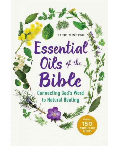 Essential Oils of the Bible : Connecting God's Word to Natural Healing -  by Randi Minetor (Paperback) - image 1 of 1