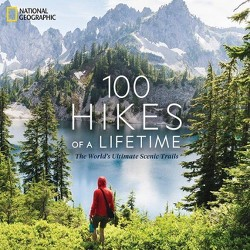 100 Hikes of a Lifetime - by  Kate Siber (Hardcover)