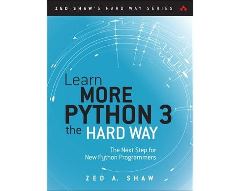 Learn More Python 3 the Hard Way : The Next Step for New Python Programmers (Paperback) (Zed A. Shaw) - image 1 of 1