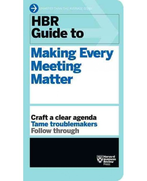 HBR Guide to Making Every Meeting Matter (Paperback) - image 1 of 1