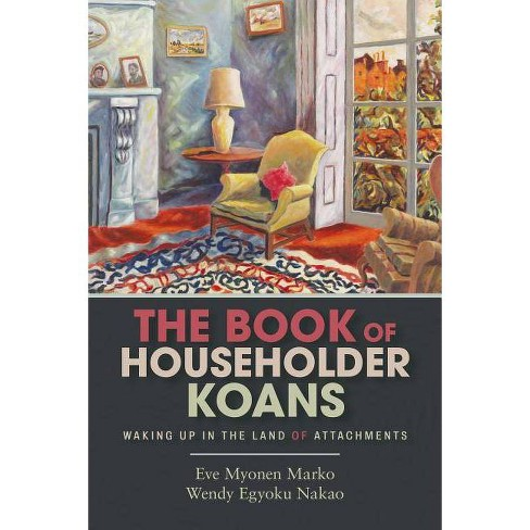 The Book of Householder Koans - by  Eve Myonen Marko & Wendy Egyoku Nakao (Paperback) - image 1 of 1