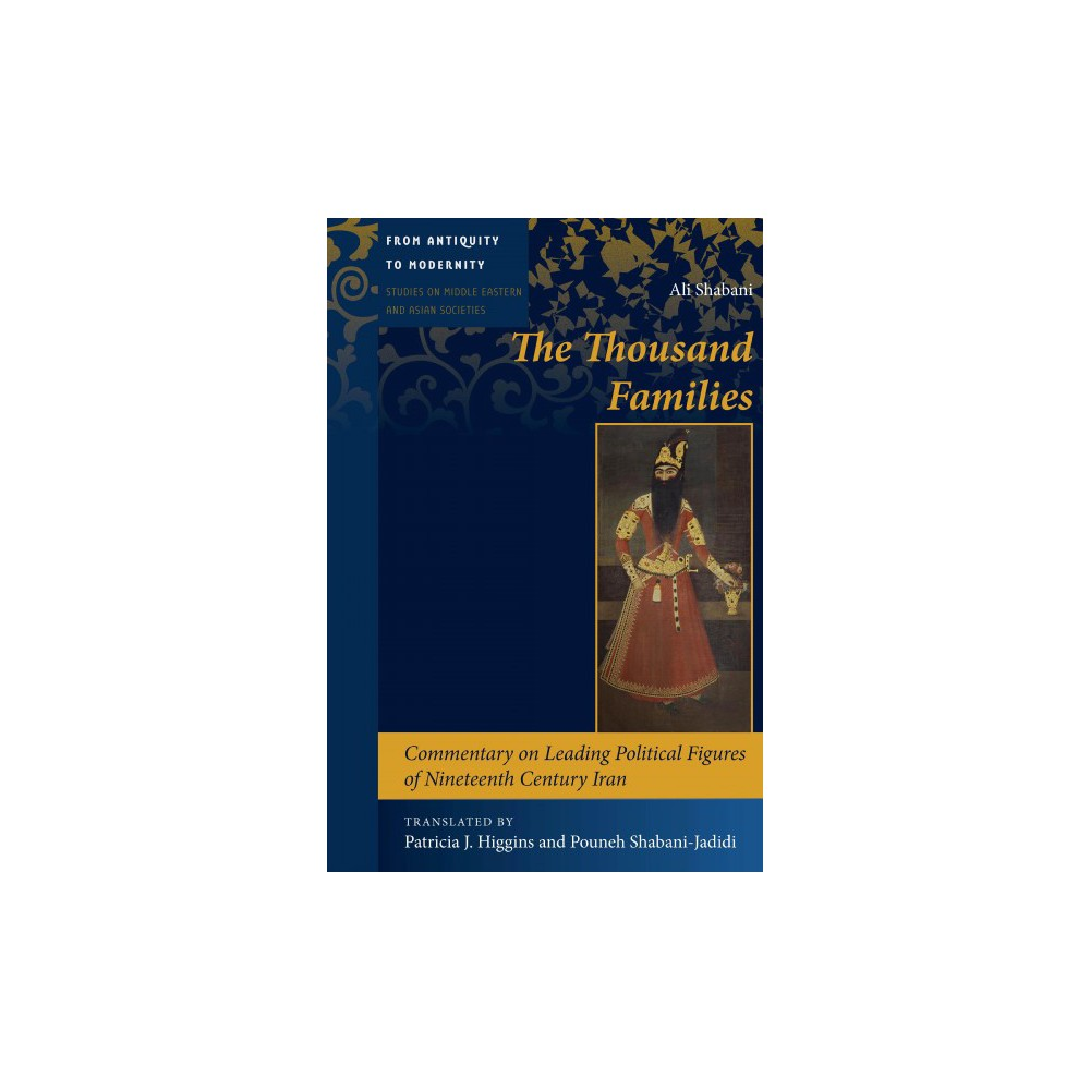Thousand Families : Commentary on Leading Political Figures of Nineteenth Century Iran - (Hardcover)