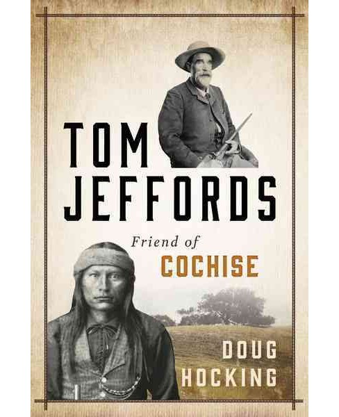 Tom Jeffords : Friend of Cochise -  by Doug Hocking (Paperback) - image 1 of 1