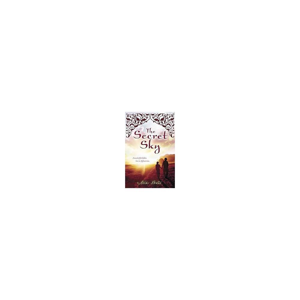 Secret Sky : A Novel of Forbidden Love in Afghanistan (Reprint) (Paperback) (Atia Abawi)