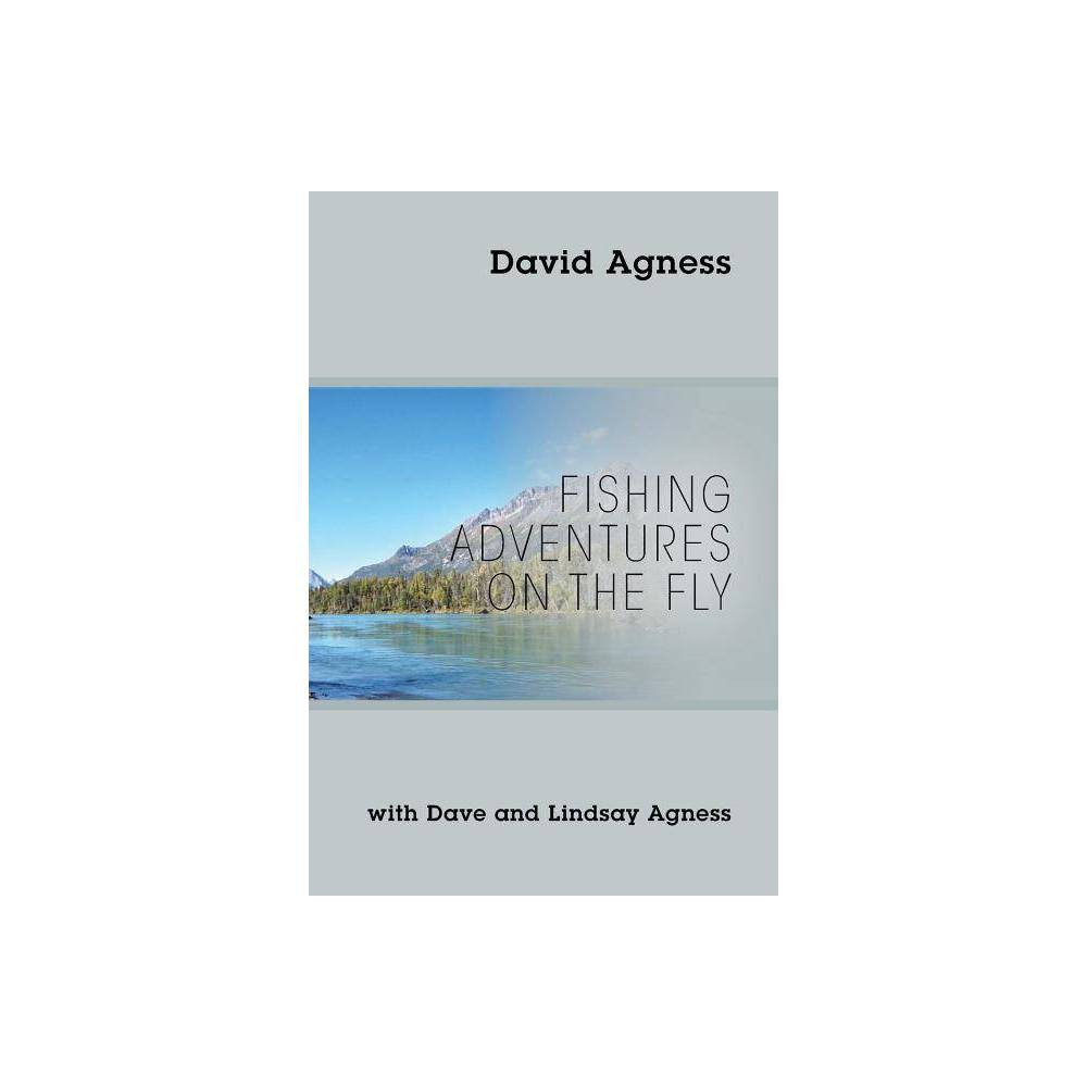 Fishing Adventures On The Fly With Dave And Lindsay Agness By David Agness Paperback