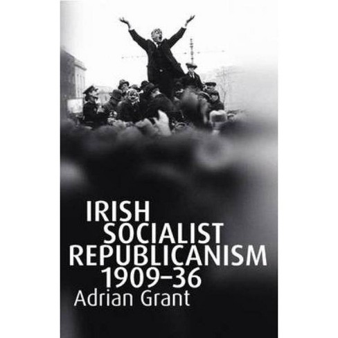 Irish Socialist Republicanism, 1909-36 - by  Adrian Grant (Hardcover) - image 1 of 1