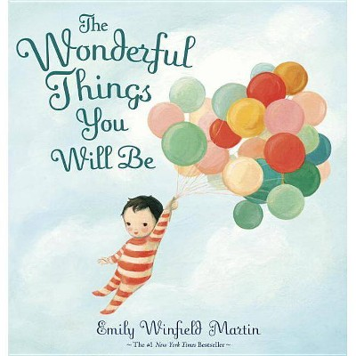 The Wonderful Things You Will Be - by Emily Winfield Martin (Hardcover)