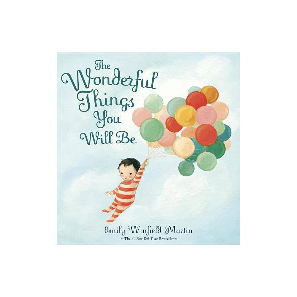 The Wonderful Things You Will Be By Emily Winfield Martin Hardcover