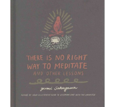 There Is No Right Way to Meditate : And Other Lessons (Hardcover) (Yumi Sakugawa) - image 1 of 1