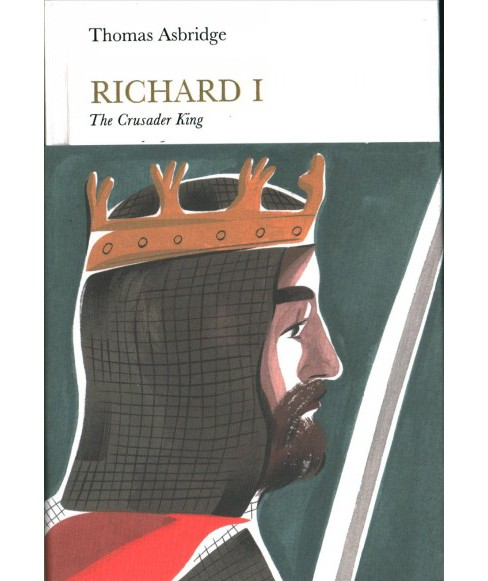 Richard I : The Crusader King -  (Penguin Monarchs) by Thomas Asbridge (Hardcover) - image 1 of 1