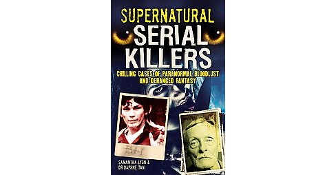 Supernatural Serial Killers : Chilling Cases of Paranormal Bloodlust and Deranged Fantasy (Paperback) - image 1 of 1