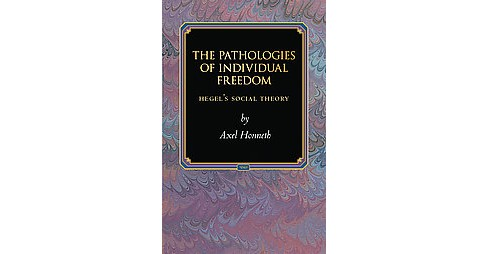 Pathologies of Individual Freedom : Hegel's Social Theory (Paperback) (Axel Honneth) - image 1 of 1