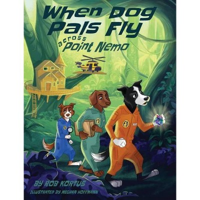 When Dog Pals Fly Across Point Nemo - by  Rob Kortus (Hardcover)