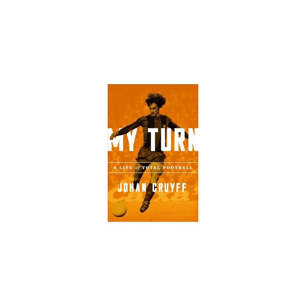My Turn : A Life of Total Football - by Johan Cruyff (Paperback)