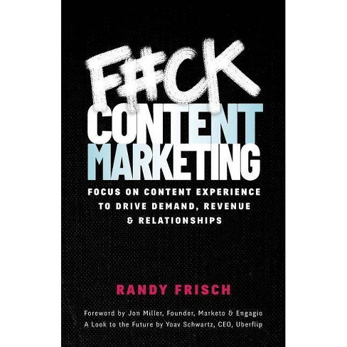 F#ck Content Marketing - by  Randy Frisch (Paperback) - image 1 of 1